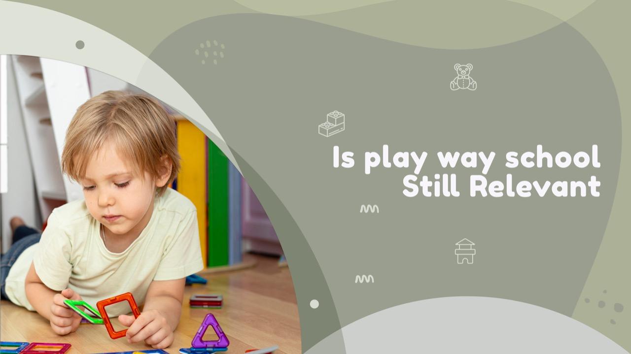 Is play way school Still Relevant