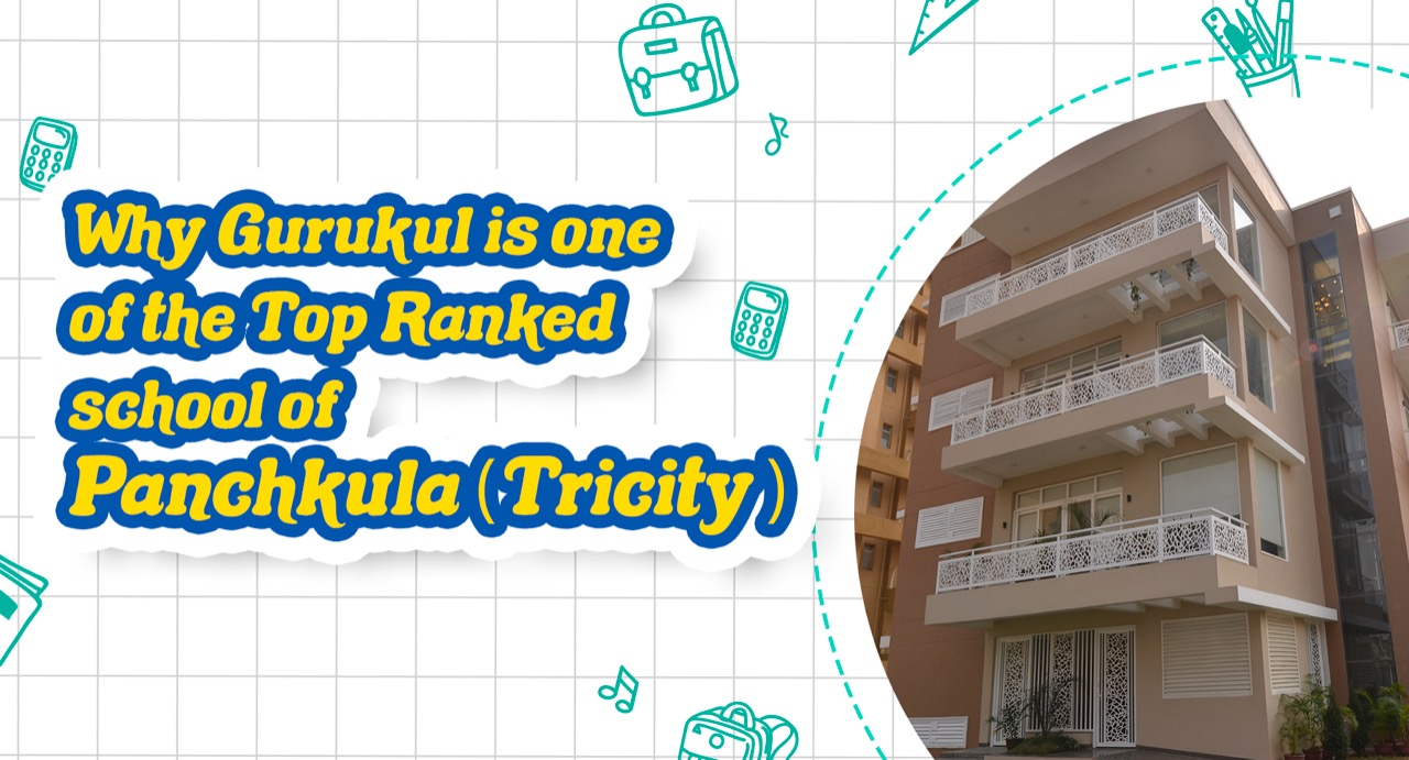 Why Gurukul is one of the Top Ranked school of Panchkula(Tricity)?
