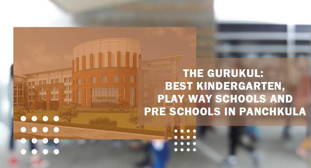 The Gurukul – Best Kindergarten, Play Way Schools and Pre Schools in Panchkula