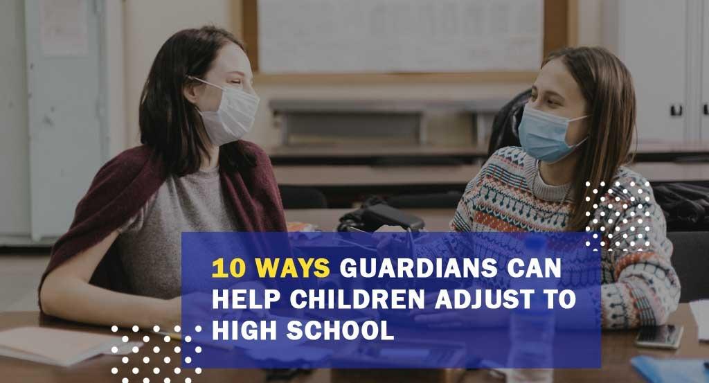 10 Ways guardians can help children adjust to high school - Gurukul school