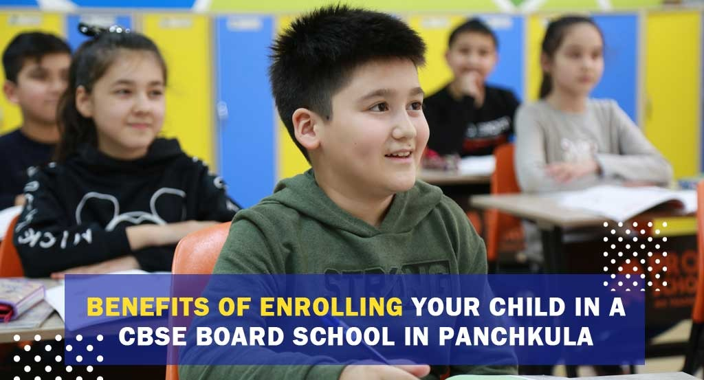 Benefits of enrolling your child in a CBSE Board School in Panchkula