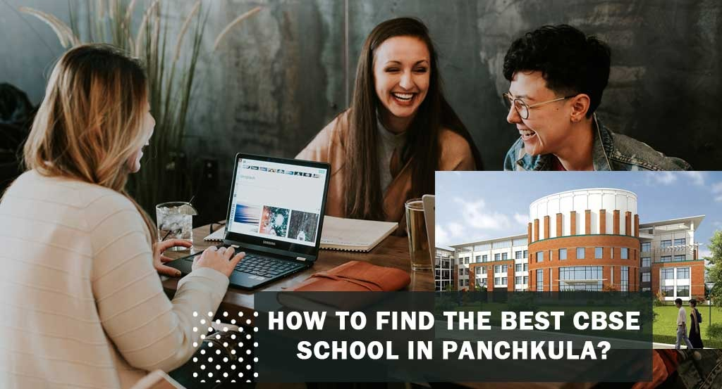 How to Find the Best CBSE school in Panchkula