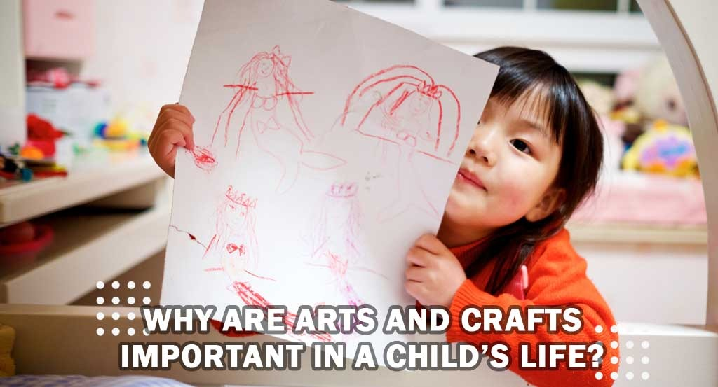 Why are Arts and Crafts important in a Child's Life?