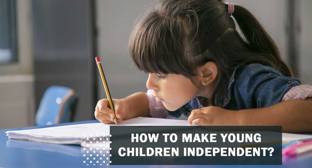 How to make young children independent